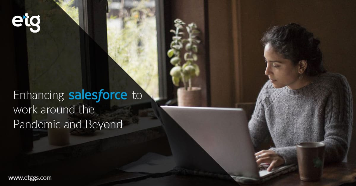 Enhance your Salesforce to work around the Pandemic and Beyond