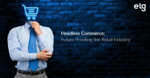 Why to choose Headless Commerce – An Ultimate Guide for the e-Retailers