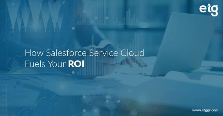 How Salesforce Service Cloud Fuels Your ROI