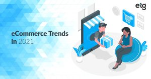 eCommerce Trends in 2021 – Know how to thrive in & beyond